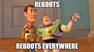 Reboots everywhere!